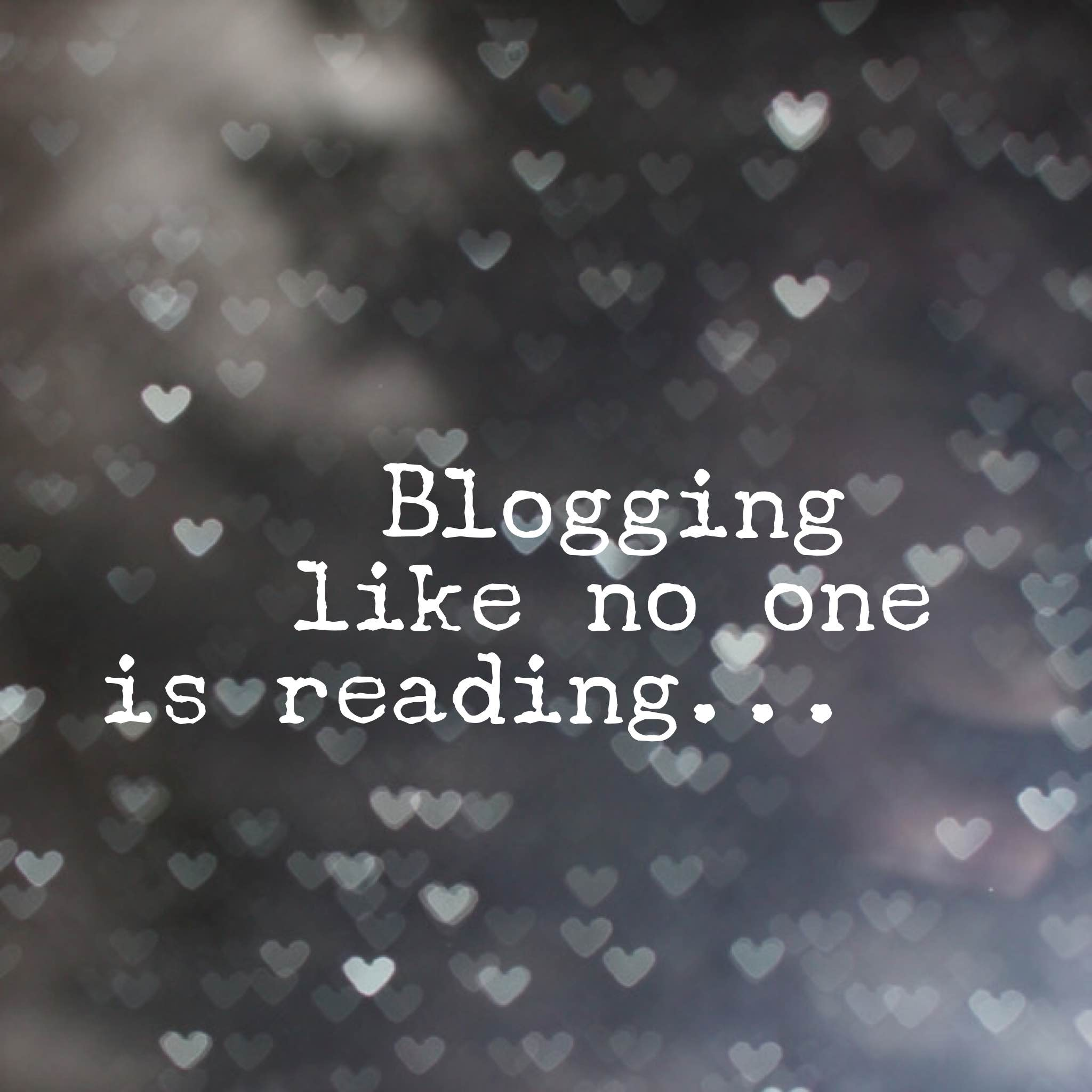 Blogging like no one is reading title pic
